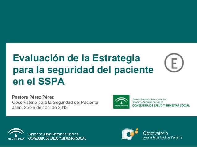 Evaluación de la Estrategiapara la seguridad del pacienteen el SSPAPastora Pérez PérezObservatorio para la Seguridad del P...