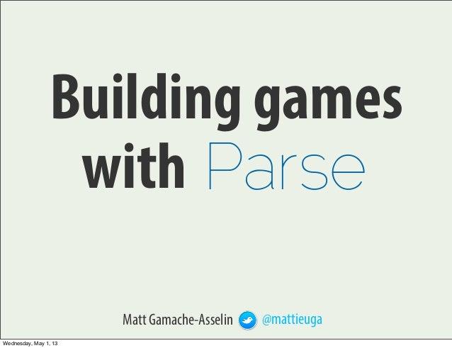 Building gamesMatt Gamache-Asselin @mattieugaParsewithWednesday, May 1, 13