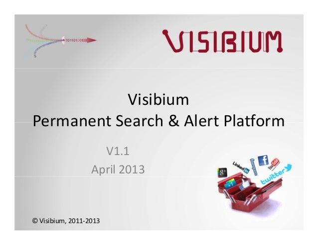 VisibiumPermanentSearch&AlertPlatform                    V1.1                  April2013©Visibium,2011‐2013