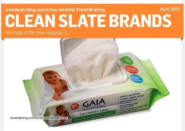 CLEAN SLATE BRANDSwww.trendwatching.com 1CLEANSLATEBRANDSHeritage is the new baggage ;-)trendwatching.com's free monthly T...