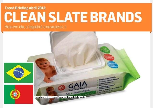 Trend Briefing abril 2013:CLEAN SLATE BRANDSHoje em dia, o legado é o novo peso ;-)                                       ...