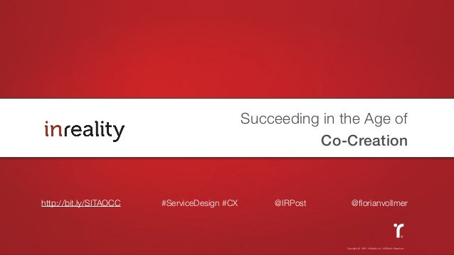 Copyright © 2013 InReality, Inc. All Rights Reserved.Succeeding in the Age ofCo-Creationhttp://bit.ly/SITAOCC #ServiceDesi...