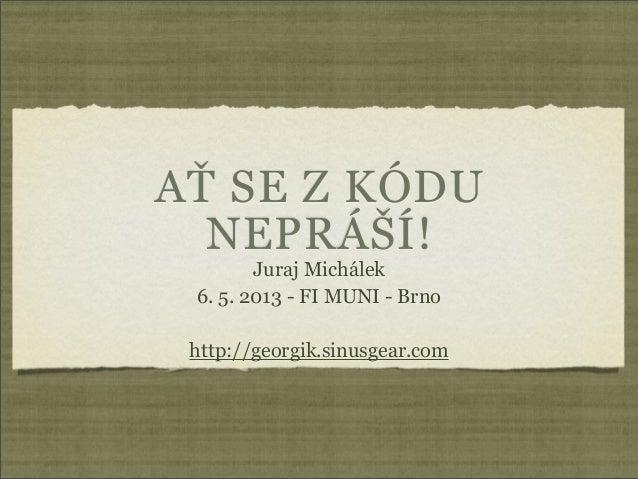 AŤ SE Z KÓDUNEPRÁŠÍ!Juraj Michálek6. 5. 2013 - FI MUNI - Brnohttp://georgik.sinusgear.com