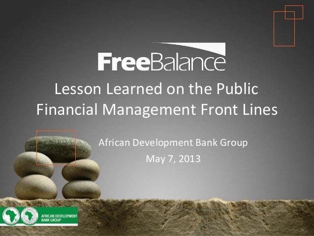 Version 7 section• brief discussionLesson Learned on the PublicFinancial Management Front LinesAfrican Development Bank Gr...