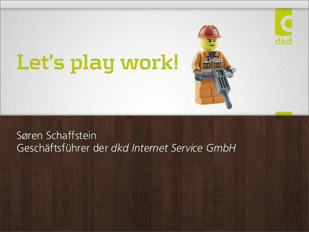 Let's play work!Søren SchaffsteinGeschäftsführer der dkd Internet Service GmbH