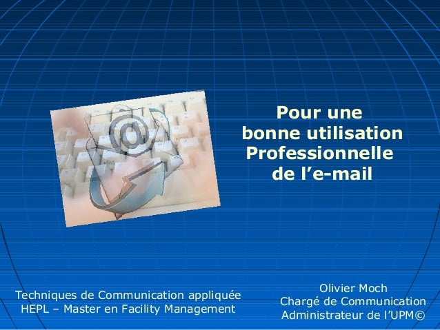 Techniques de Communication appliquéeHEPL – Master en Facility ManagementOlivier MochChargé de CommunicationAdministrateur...