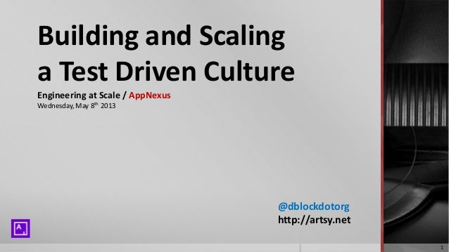 Building and Scalinga Test Driven CultureEngineering at Scale / AppNexusWednesday, May 8th 2013@dblockdotorghttp://artsy.n...