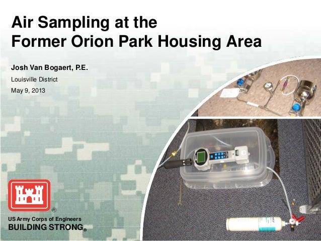 US Army Corps of EngineersBUILDING STRONG®Air Sampling at theFormer Orion Park Housing AreaJosh Van Bogaert, P.E.Louisvill...