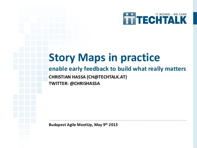 CHRISTIAN HASSA (CH@TECHTALK.AT)TWITTER: @CHRISHASSABudapest Agile MeetUp, May 9th 2013Story Maps in practiceenable early ...