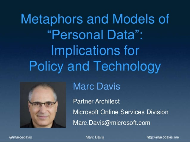 "@marcedavis http://marcdavis.meMarc DavisMetaphors and Models of""Personal Data"":Implications forPolicy and TechnologyMarc ..."