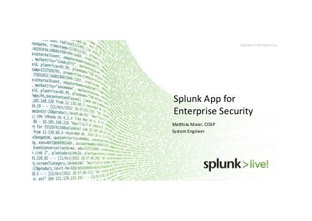 Copyright*©*2013*Splunk*Inc.*Splunk*App*for*Enterprise*Security*Ma?hias*Maier,*CISSP*System*Engineer*