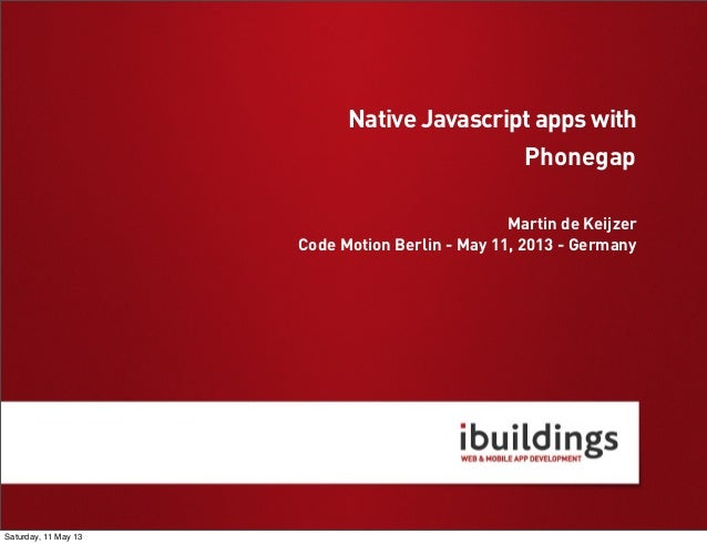 PhonegapMartin de KeijzerCode Motion Berlin - May 11, 2013 - GermanyNative Javascript apps withSaturday, 11 May 13