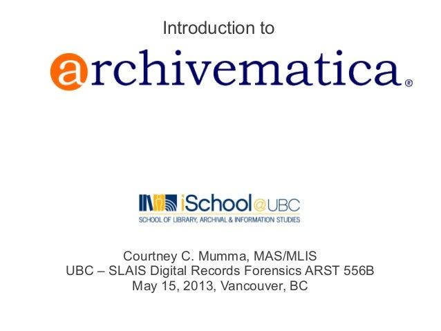 Courtney C. Mumma, MAS/MLISUBC – SLAIS Digital Records Forensics ARST 556BMay 15, 2013, Vancouver, BCIntroduction to