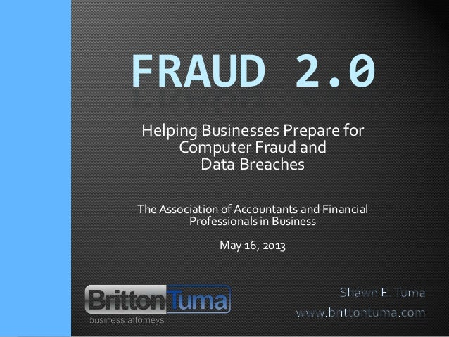 FRAUD 2.0Helping Businesses Prepare forComputer Fraud andData BreachesThe Association ofAccountants and FinancialProfessio...