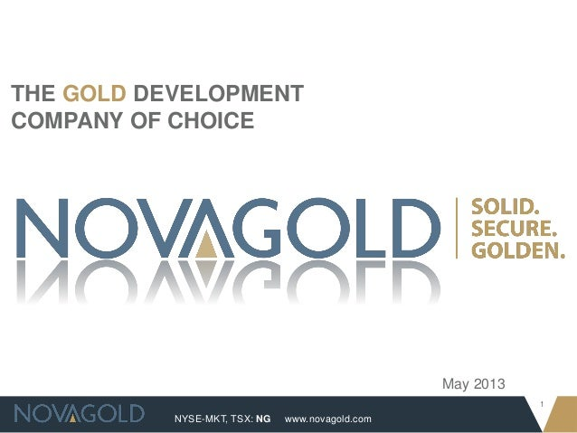 NYSE-MKT, TSX: NG1www.novagold.comMay 2013THE GOLD DEVELOPMENTCOMPANY OF CHOICE