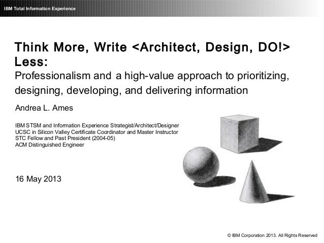 IBM Total Information ExperienceThink More, Write <Architect, Design, DO!>Less:Professionalism and a high-value approach t...