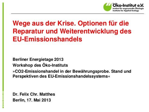Wege aus der Krise. Optionen für dieReparatur und Weiterentwicklung desEU-EmissionshandelsBerliner Energietage 2013Worksho...