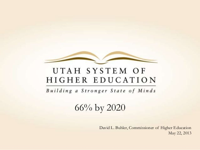 66% by 2020David L. Buhler, Commissioner of Higher EducationMay 22, 2013