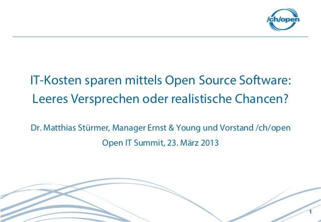 1IT-Kosten sparen mittels Open Source Software:Leeres Versprechen oder realistische Chancen?Dr. Matthias Stürmer, Manager ...