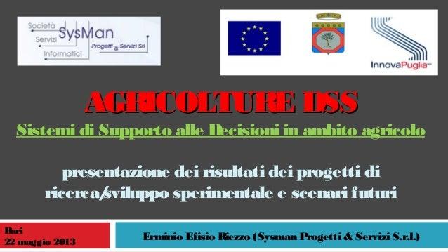 AGRICOLTURE DSSAGRICOLTURE DSSSistemi di Supporto alle Decisioni in ambito agricolopresentazione dei risultati dei progett...