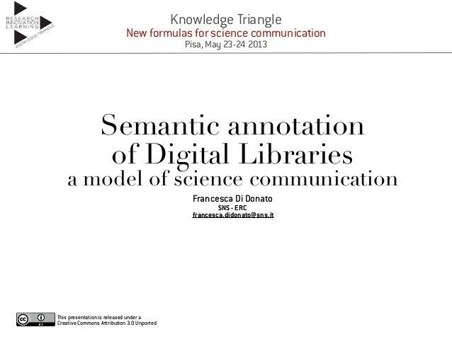 Semantic annotation of Digital Libraries a model of science communication Francesca Di Donato SNS - ERC francesca.didonato...