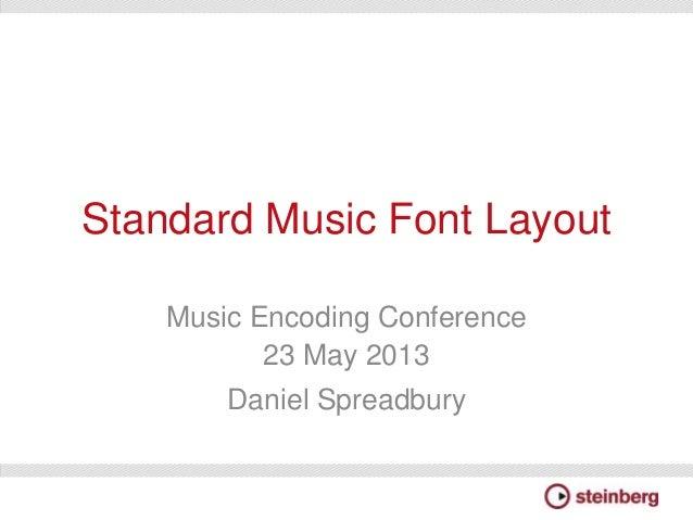 Standard Music Font LayoutMusic Encoding Conference23 May 2013Daniel Spreadbury
