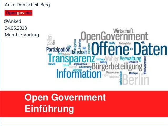 Anke Domscheit-Berg, 24.05.2013, mailto: adb@opengov.meOpen GovernmentEinführungAnke Domscheit-Berg@Anked24.05.2013Mumble ...