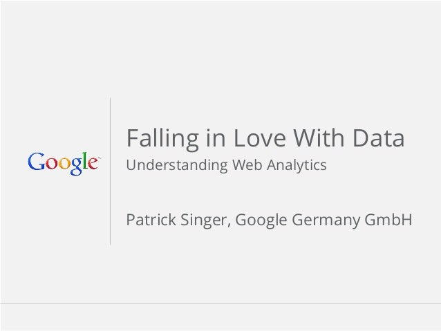 Google Confidential and ProprietaryGoogle Confidential and ProprietaryFalling in Love With DataUnderstanding Web Analytics...