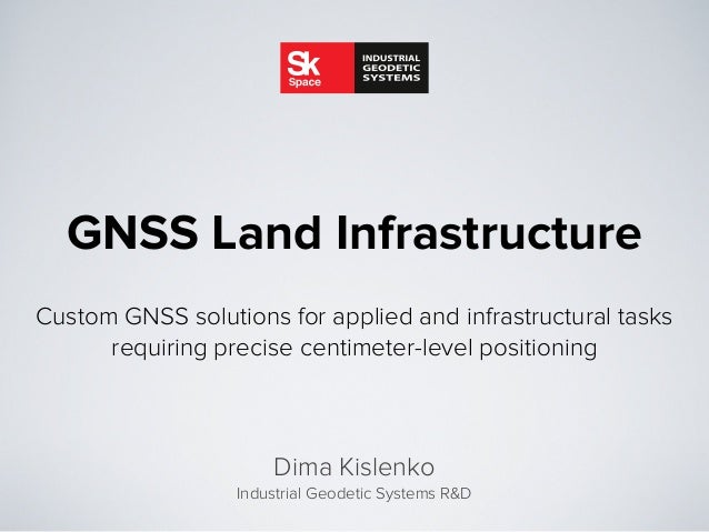 Custom GNSS solutions for applied and infrastructural tasksrequiring precise centimeter-level positioningGNSS Land Infrast...