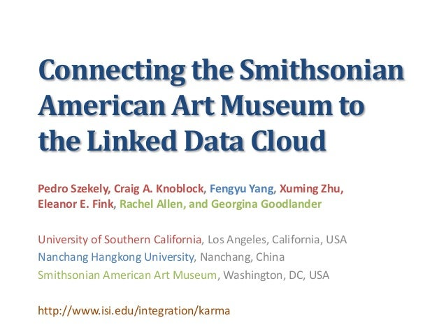 Connecting the SmithsonianAmerican Art Museum tothe Linked Data CloudPedro Szekely, Craig A. Knoblock, Fengyu Yang, Xuming...