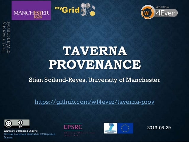TAVERNAPROVENANCEStian Soiland-Reyes, University of Manchesterhttps://github.com/wf4ever/taverna-provThis work is licensed...