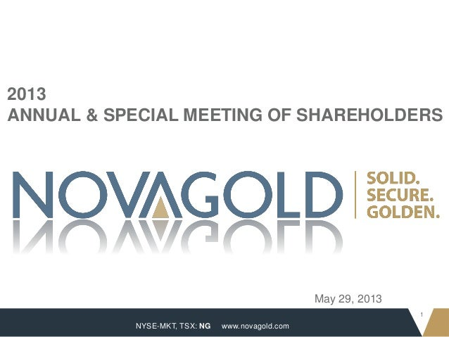 NYSE-MKT, TSX: NG1www.novagold.com2013ANNUAL & SPECIAL MEETING OF SHAREHOLDERSMay 29, 2013