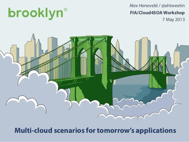 Multi-cloud scenarios for tomorrow's applicationsAlex Heneveld / @ahtweetinFIA/Cloud4SOA Workshop7 May 2013