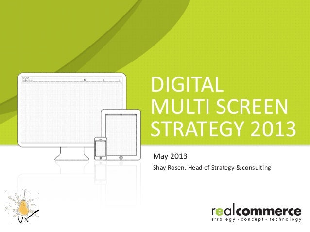 DIGITALMULTI SCREENSTRATEGY 2013May 2013Shay Rosen, Head of Strategy & consulting