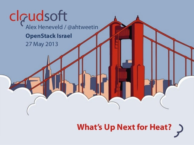 What's Up Next for Heat?Alex Heneveld / @ahtweetinOpenStack Israel27 May 2013