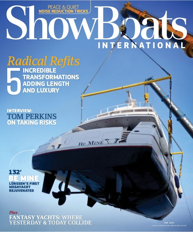 A BOAT INTERNATIONAL MEDIA PUBLICATIONMAY 2013PlusFANTASY YACHTS: WHEREYESTERDAY & TODAY COLLIDEINTERVIEW:TOM PERKINSON TA...