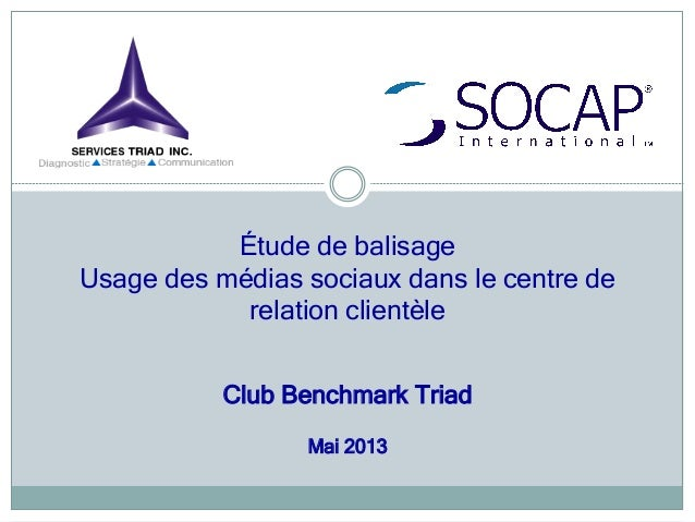 Étude de balisageUsage des médias sociaux dans le centre derelation clientèleClub Benchmark TriadMai 2013
