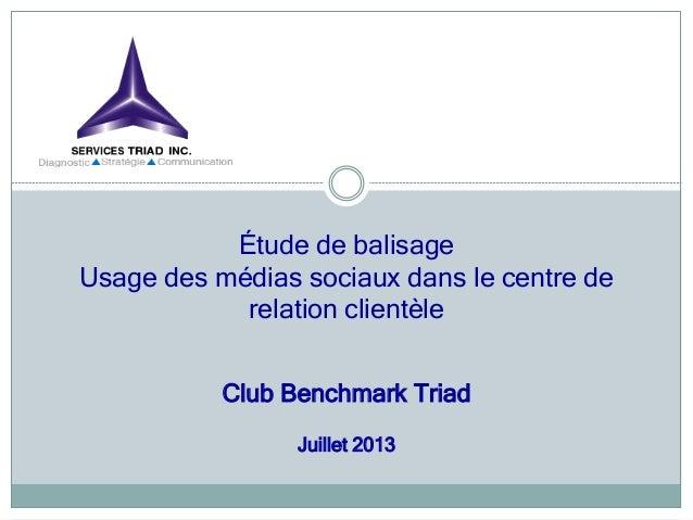 Étude de balisage Usage des médias sociaux dans le centre de relation clientèle Club Benchmark Triad Juillet 2013