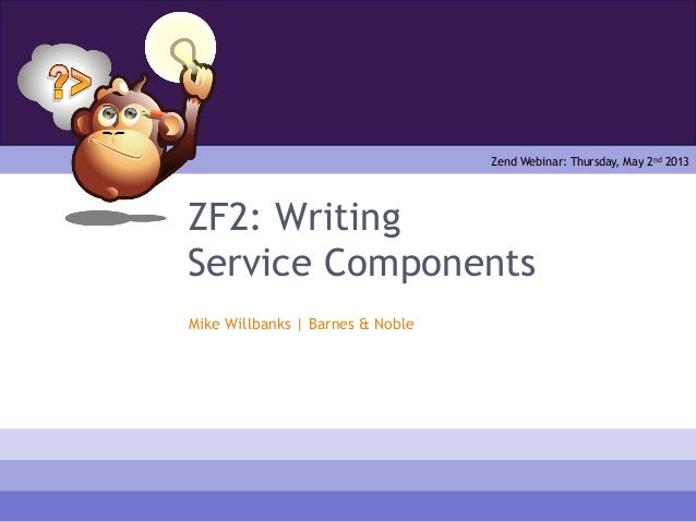 ZF2: WritingService ComponentsMike Willbanks | Barnes & NobleZend Webinar: Thursday, May 2nd 2013