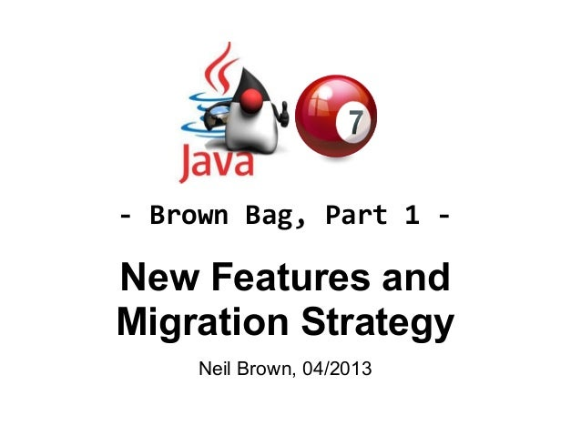 New Features andMigration StrategyNeil Brown, 04/2013- Brown Bag, Part 1 -