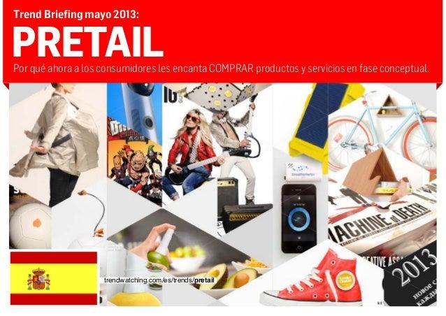 PRETAILPor qué ahora a los consumidores les encanta COMPRAR productos y servicios en fase conceptual.Trend Briefing mayo 2...