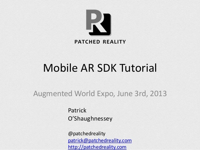 Mobile AR SDK TutorialAugmented World Expo, June 3rd, 2013PatrickO'Shaughnessey@patchedrealitypatrick@patchedreality.comht...