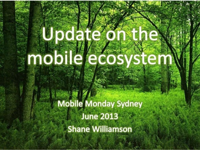 Update on the Mobile Ecosystem - Mobile Monday Sydney June 2013