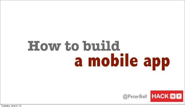 How to builda mobile app@PeterBellTuesday, June 4, 13