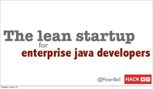 The lean startupenterprise java developersfor@PeterBellTuesday, June 4, 13