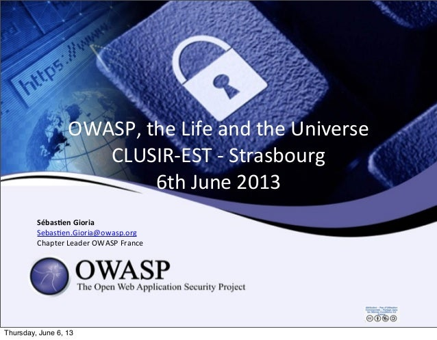 OWASP,	  the	  Life	  and	  the	  UniverseCLUSIR-­‐EST	  -­‐	  Strasbourg6th	  June	  2013Sébas&en	  GioriaSebasEen.Gioria...
