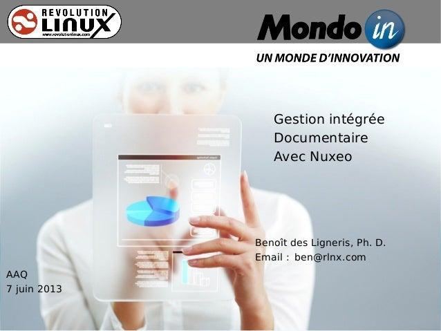 Gestion intégréeDocumentaireAvec NuxeoBenoît des Ligneris, Ph. D.Email: ben@rlnx.comAAQ7 juin 2013