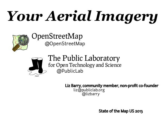 Your Aerial ImageryOpenStreetMap@OpenStreetMapThe Public Laboratoryfor Open Technology and Science@PublicLabLiz Barry, com...