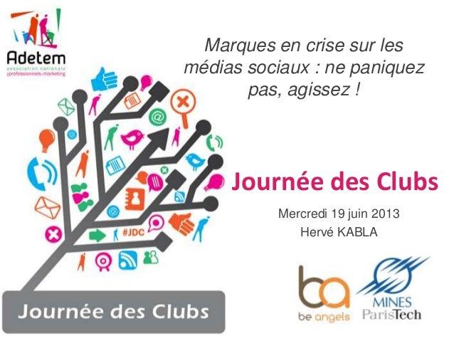 Marques en crise sur lesmédias sociaux : ne paniquezpas, agissez !Mercredi 19 juin 2013Hervé KABLAJournée des Clubs
