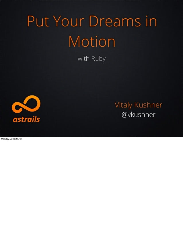 Put Your Dreams inMotionwith RubyVitaly Kushner@vkushnerMonday, June 24, 13